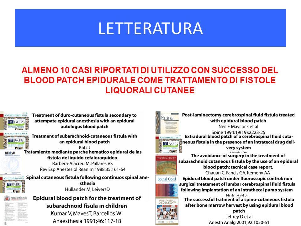 LETTERATURA ALMENO 10 CASI RIPORTATI DI UTILIZZO CON SUCCESSO DEL BLOOD PATCH EPIDURALE COME TRATTAMENTO DI FISTOLE LIQUORALI CUTANEE