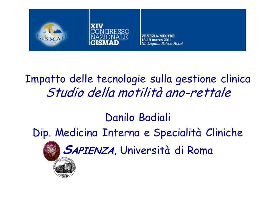 Impatto delle tecnologie sulla gestione clinica Studio della motilità ano-rettale Danilo Badiali Dip. Medicina Interna e Specialità Cliniche S APIENZA