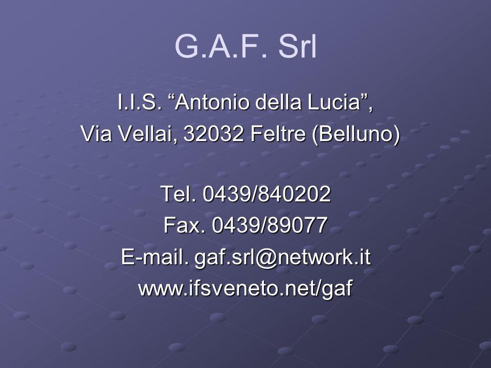 G.A.F. Srl I.I.S. Antonio della Lucia, Via Vellai, 32032 Feltre (Belluno) Via Vellai, 32032 Feltre (Belluno) Tel. 0439/840202 Fax. 0439/89077 E-mail.