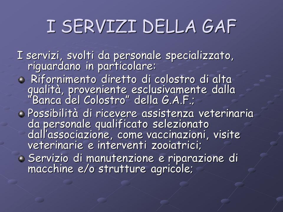 I SERVIZI DELLA GAF I servizi, svolti da personale specializzato, riguardano in particolare: Rifornimento diretto di colostro di alta qualità, proveni