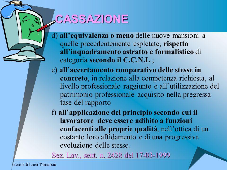a cura di Luca TamassiaCASSAZIONE d) allequivalenza o meno delle nuove mansioni a quelle precedentemente espletate, rispetto allinquadramento astratto