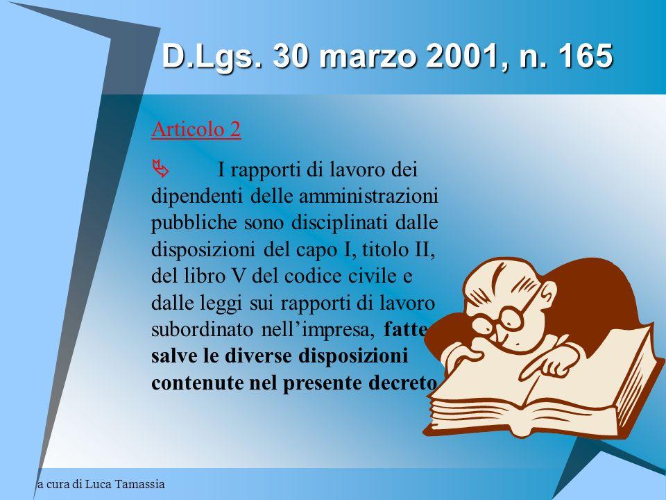a cura di Luca Tamassia D.Lgs. 30 marzo 2001, n. 165 Articolo 2 I rapporti di lavoro dei dipendenti delle amministrazioni pubbliche sono disciplinati