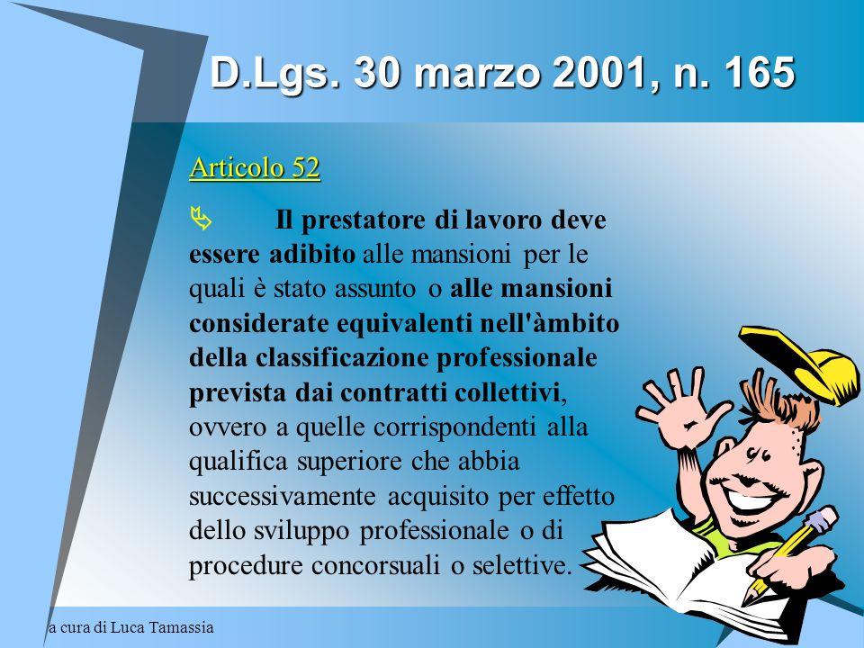 a cura di Luca Tamassia D.Lgs. 30 marzo 2001, n. 165 Articolo 52 Il prestatore di lavoro deve essere adibito alle mansioni per le quali è stato assunt