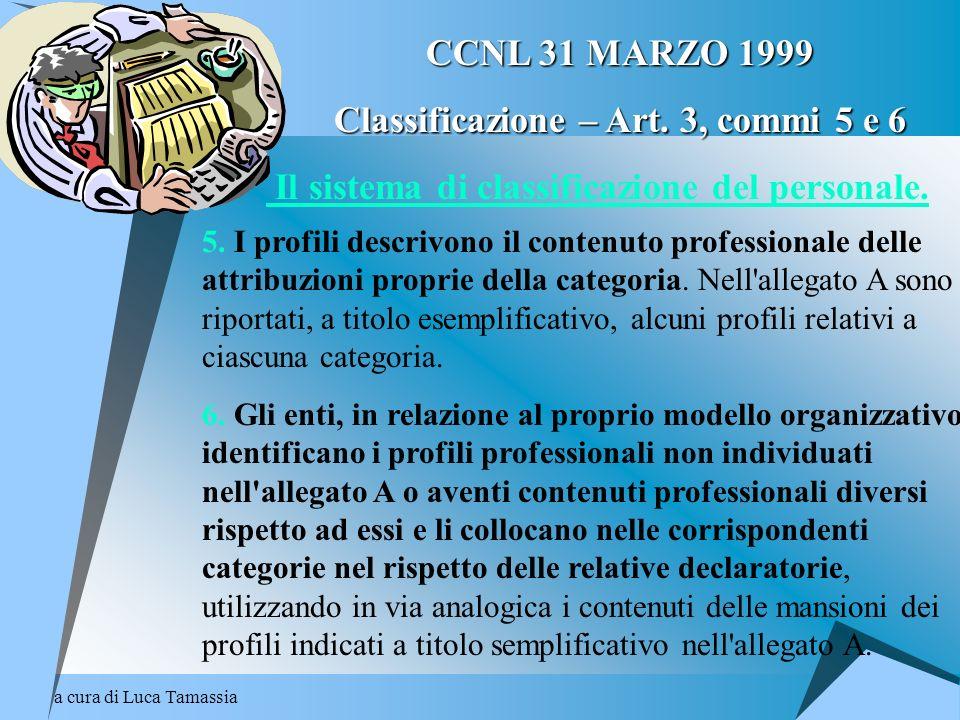 a cura di Luca Tamassia CCNL 31 MARZO 1999 Classificazione – Art. 3, commi 5 e 6 Il sistema di classificazione del personale. 5. I profili descrivono