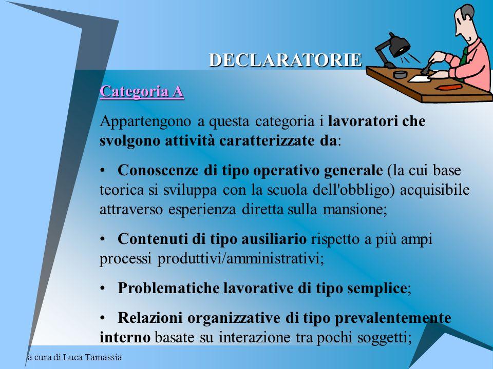 a cura di Luca Tamassia DECLARATORIE Categoria A Appartengono a questa categoria i lavoratori che svolgono attività caratterizzate da: Conoscenze di t