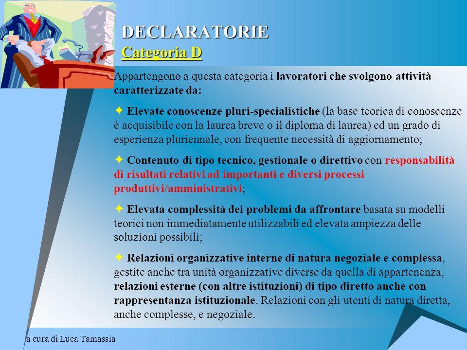 a cura di Luca Tamassia DECLARATORIE Categoria D Appartengono a questa categoria i lavoratori che svolgono attività caratterizzate da: Elevate conosce