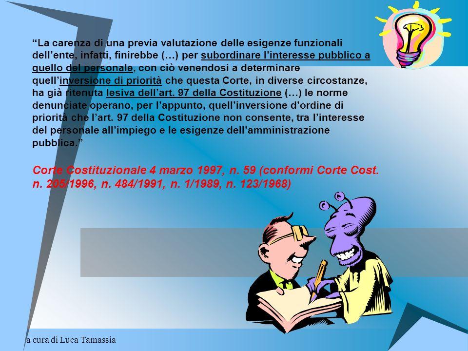 a cura di Luca Tamassia La carenza di una previa valutazione delle esigenze funzionali dellente, infatti, finirebbe (…) per subordinare linteresse pub
