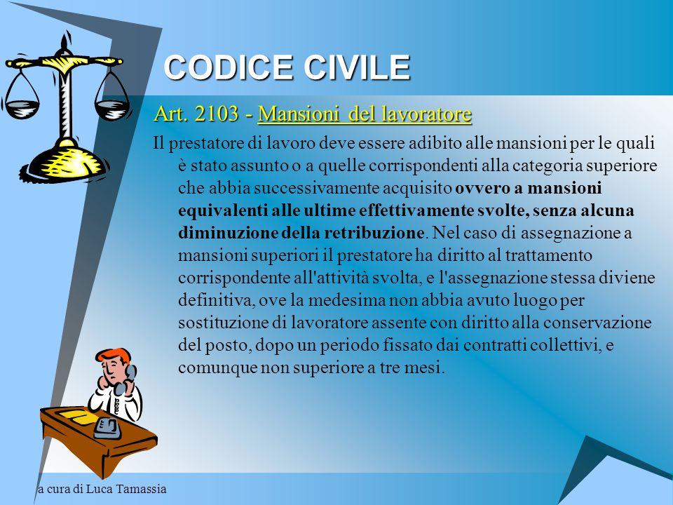 a cura di Luca Tamassia CODICE CIVILE Art. 2103 - Mansioni del lavoratore Il prestatore di lavoro deve essere adibito alle mansioni per le quali è sta
