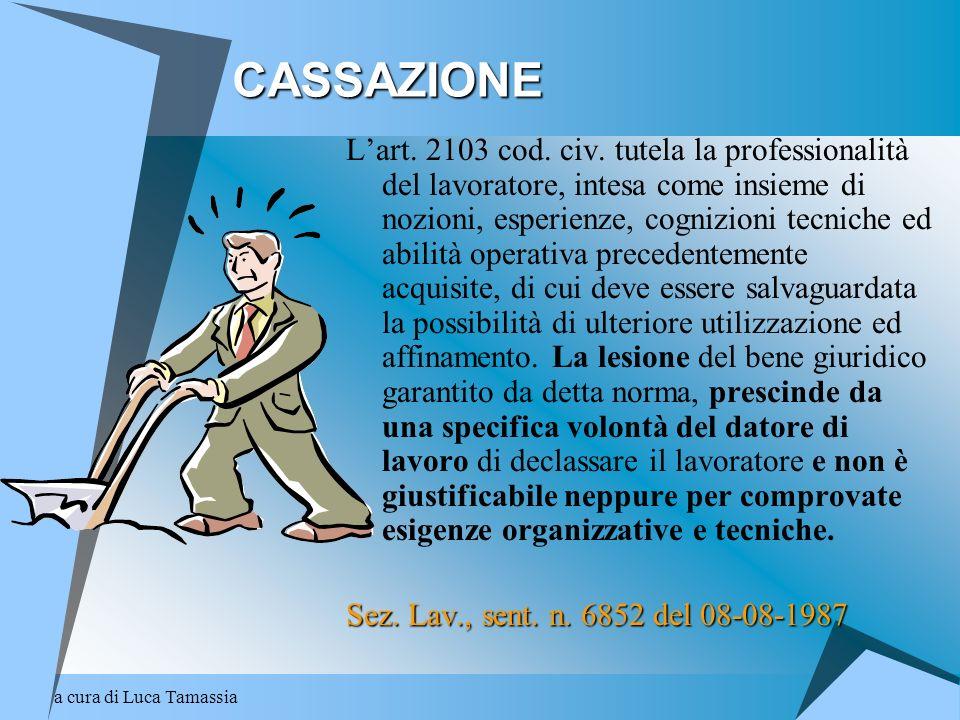 a cura di Luca TamassiaCASSAZIONE Lart. 2103 cod. civ. tutela la professionalità del lavoratore, intesa come insieme di nozioni, esperienze, cognizion