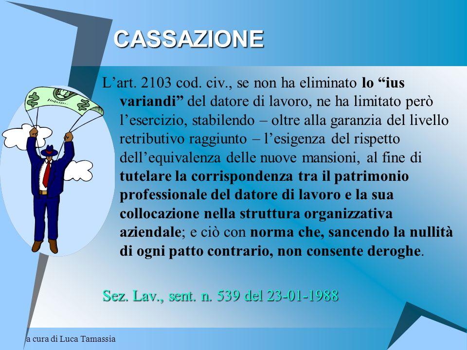 a cura di Luca TamassiaCASSAZIONE Lart. 2103 cod. civ., se non ha eliminato lo ius variandi del datore di lavoro, ne ha limitato però lesercizio, stab