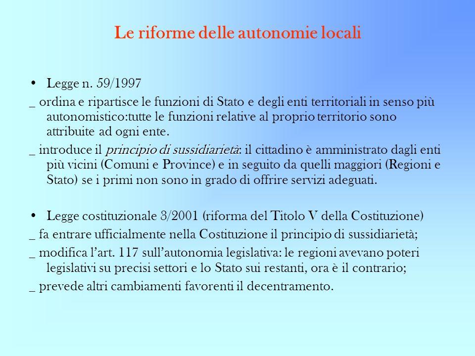 Le riforme delle autonomie locali Legge n. 59/1997 _ ordina e ripartisce le funzioni di Stato e degli enti territoriali in senso più autonomistico:tut