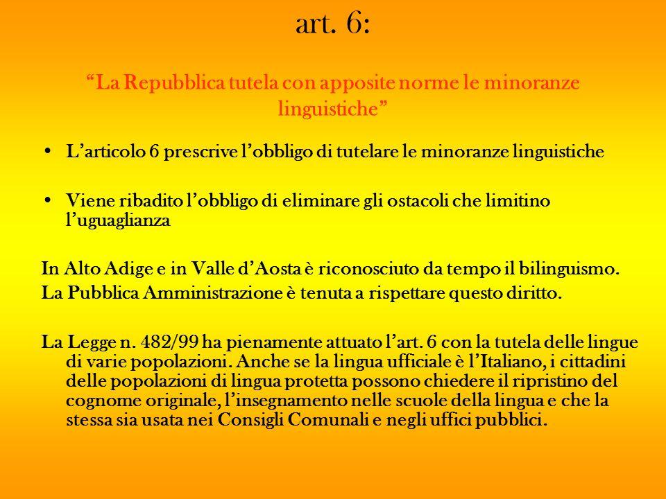 art. 6: La Repubblica tutela con apposite norme le minoranze linguistiche Larticolo 6 prescrive lobbligo di tutelare le minoranze linguistiche Viene r