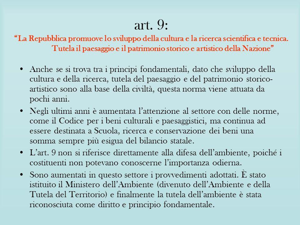 art. 9: La Repubblica promuove lo sviluppo della cultura e la ricerca scientifica e tecnica. Tutela il paesaggio e il patrimonio storico e artistico d
