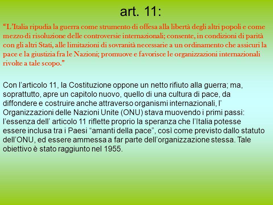 art. 11: LItalia ripudia la guerra come strumento di offesa alla libertà degli altri popoli e come mezzo di risoluzione delle controversie internazion