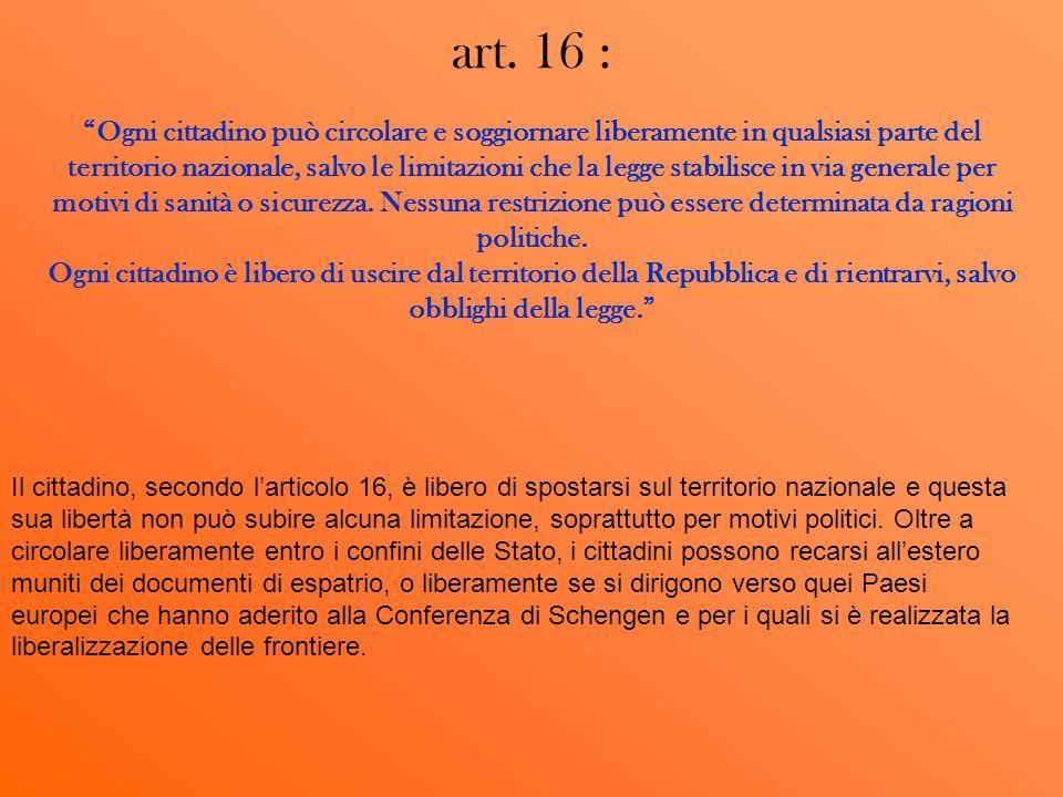 art. 16 : Ogni cittadino può circolare e soggiornare liberamente in qualsiasi parte del territorio nazionale, salvo le limitazioni che la legge stabil