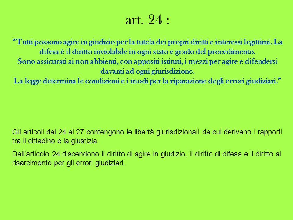 art. 24 : Tutti possono agire in giudizio per la tutela dei propri diritti e interessi legittimi. La difesa è il diritto inviolabile in ogni stato e g