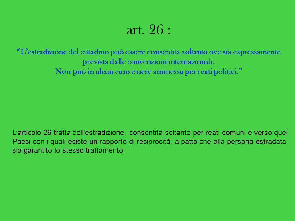 art. 26 : L estradizione del cittadino può essere consentita soltanto ove sia espressamente prevista dalle convenzioni internazionali. Non può in alcu