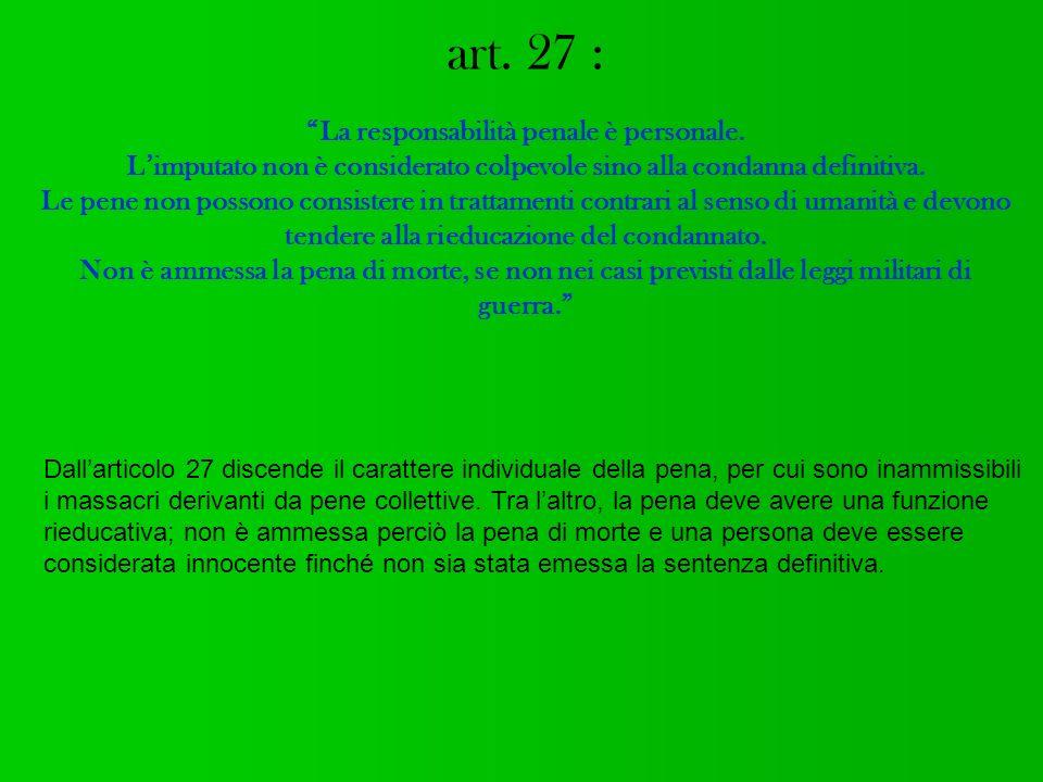 art. 27 : La responsabilità penale è personale. Limputato non è considerato colpevole sino alla condanna definitiva. Le pene non possono consistere in
