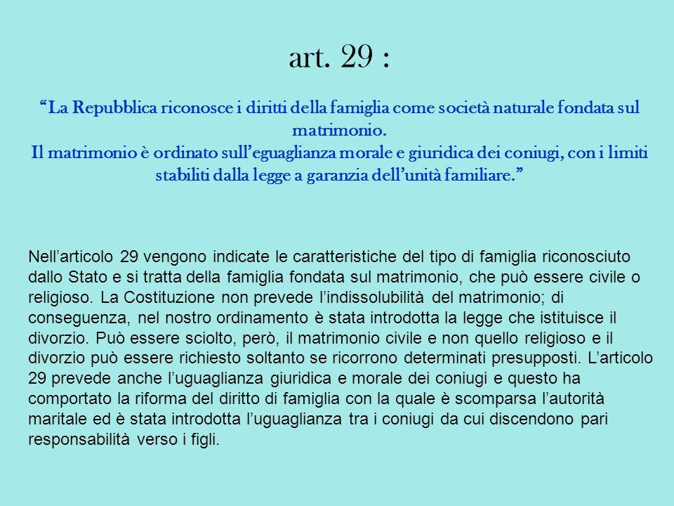 art. 29 : La Repubblica riconosce i diritti della famiglia come società naturale fondata sul matrimonio. Il matrimonio è ordinato sulleguaglianza mora