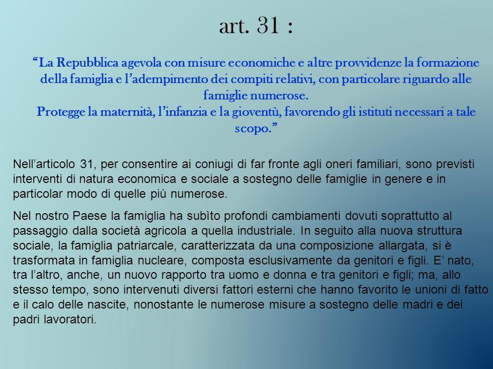 art. 31 : La Repubblica agevola con misure economiche e altre provvidenze la formazione della famiglia e ladempimento dei compiti relativi, con partic
