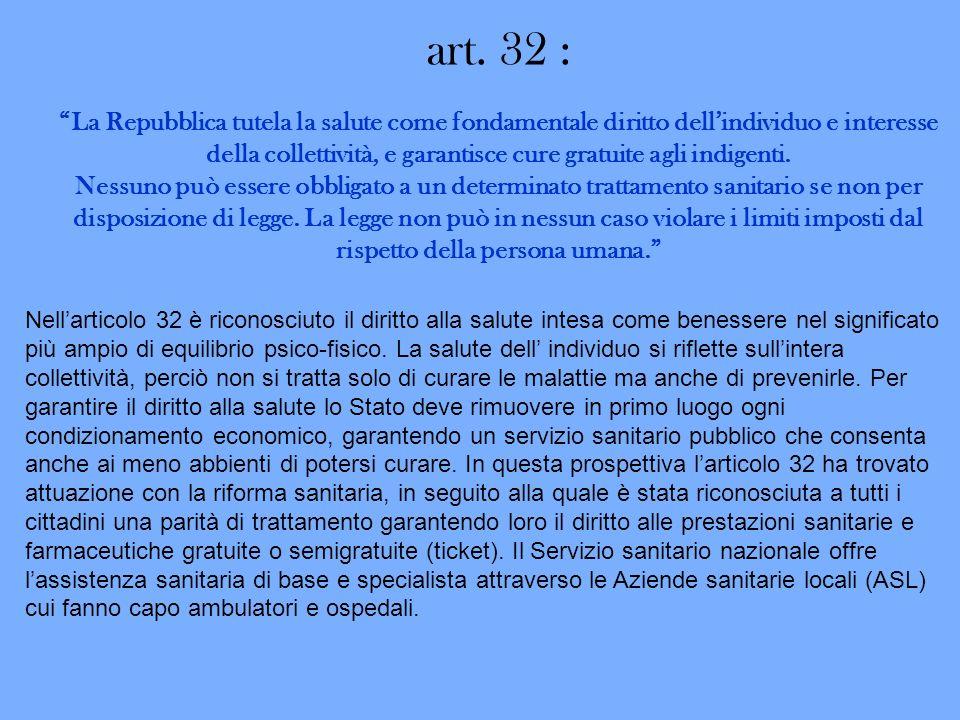 art. 32 : La Repubblica tutela la salute come fondamentale diritto dellindividuo e interesse della collettività, e garantisce cure gratuite agli indig