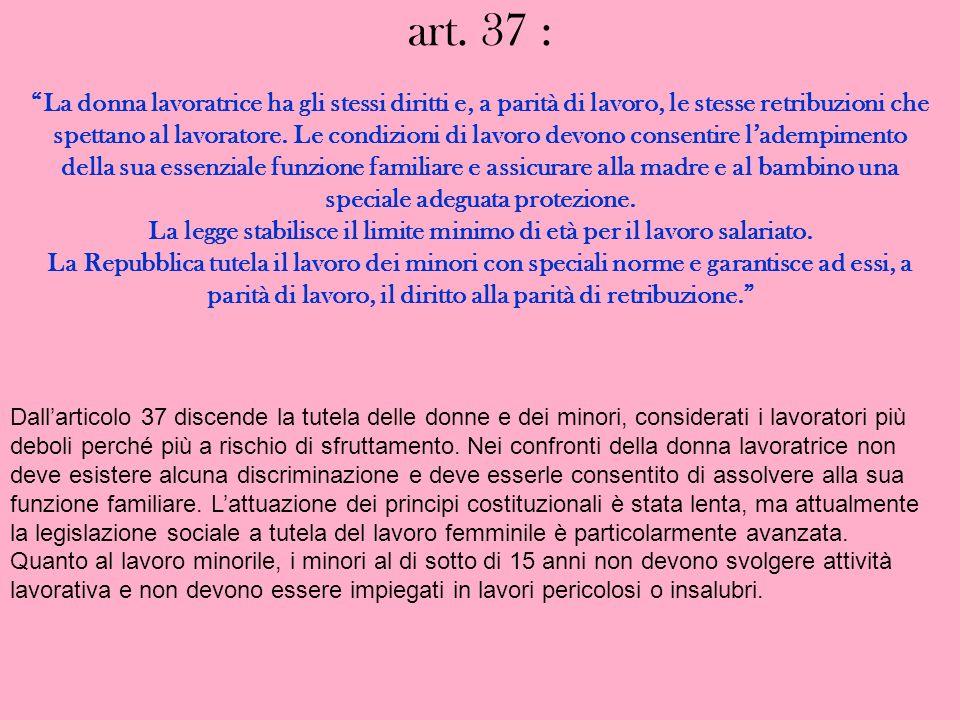 art. 37 : La donna lavoratrice ha gli stessi diritti e, a parità di lavoro, le stesse retribuzioni che spettano al lavoratore. Le condizioni di lavoro