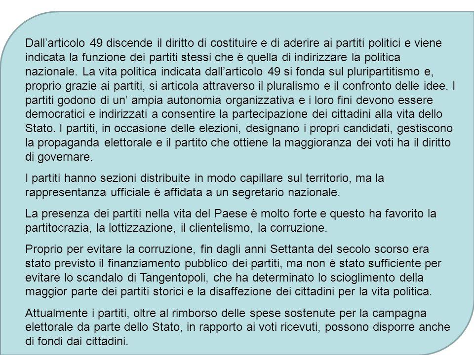 art. 49 : Tutti i cittadini hanno diritto di associarsi liberamente in partiti per concorrere con metodo democratico a determinare la politica naziona