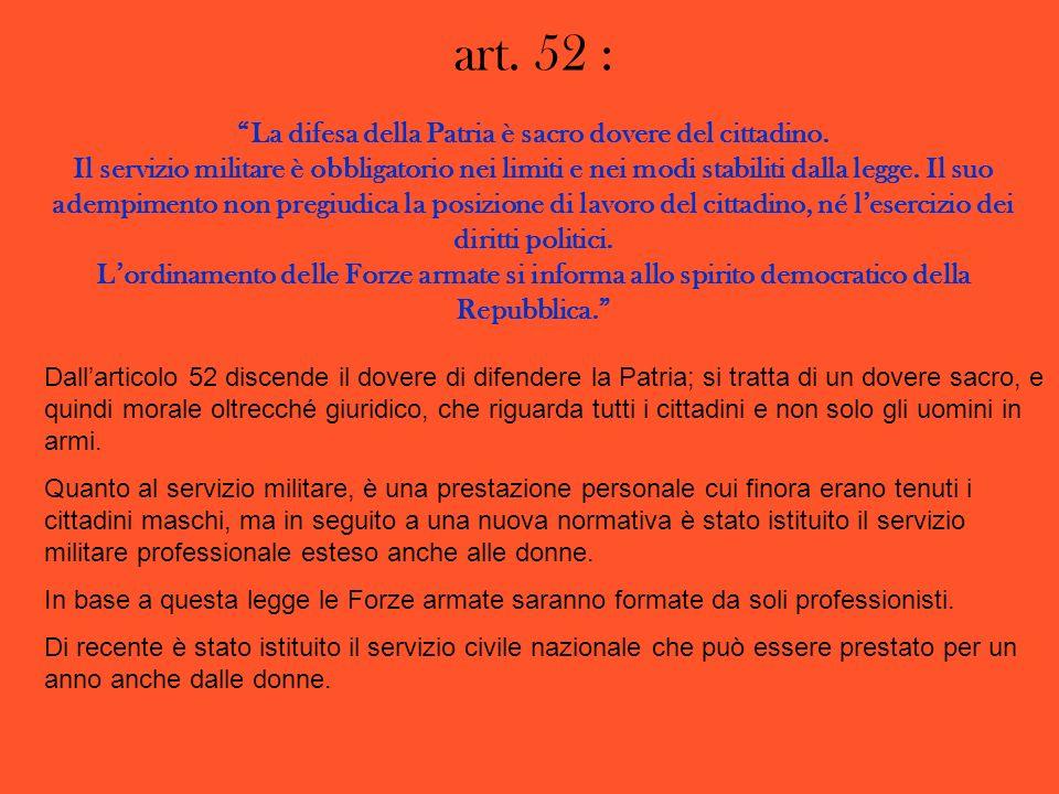 art. 52 : La difesa della Patria è sacro dovere del cittadino. Il servizio militare è obbligatorio nei limiti e nei modi stabiliti dalla legge. Il suo