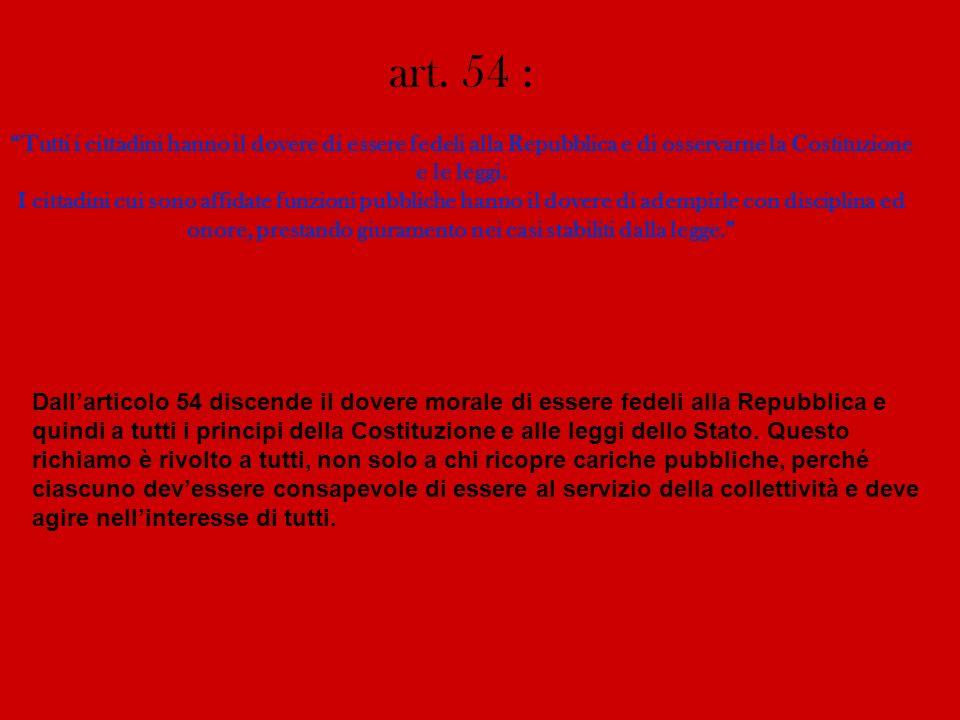 art. 54 : Tutti i cittadini hanno il dovere di essere fedeli alla Repubblica e di osservarne la Costituzione e le leggi. I cittadini cui sono affidate
