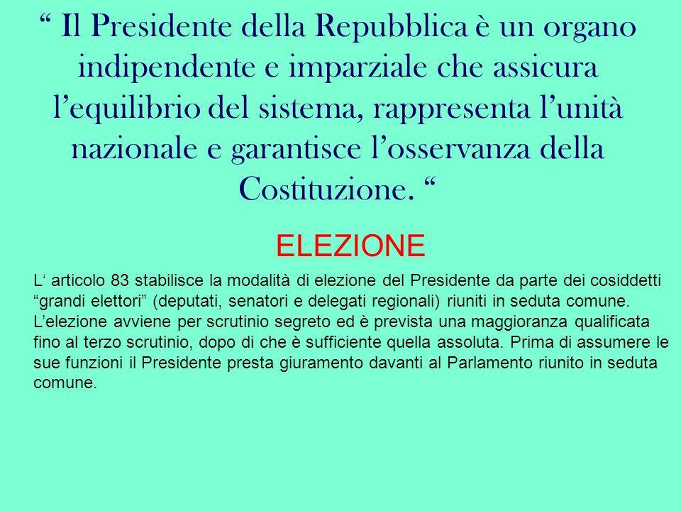 Il Presidente della Repubblica è un organo indipendente e imparziale che assicura lequilibrio del sistema, rappresenta lunità nazionale e garantisce l