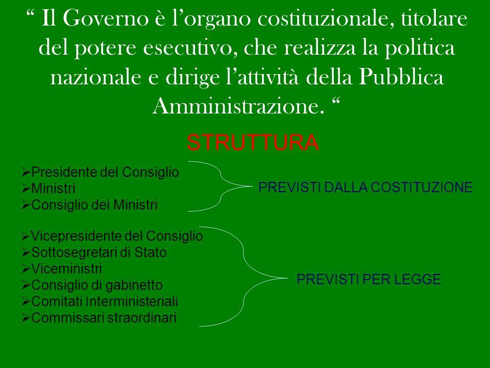 Il Governo è lorgano costituzionale, titolare del potere esecutivo, che realizza la politica nazionale e dirige lattività della Pubblica Amministrazio