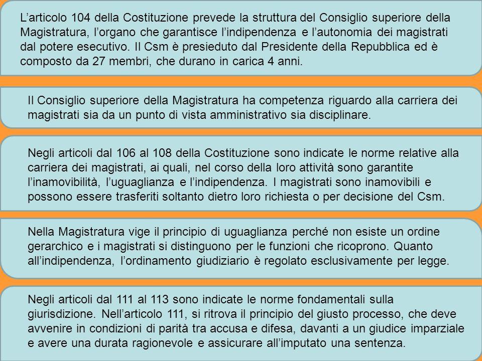 Larticolo 104 della Costituzione prevede la struttura del Consiglio superiore della Magistratura, lorgano che garantisce lindipendenza e lautonomia de