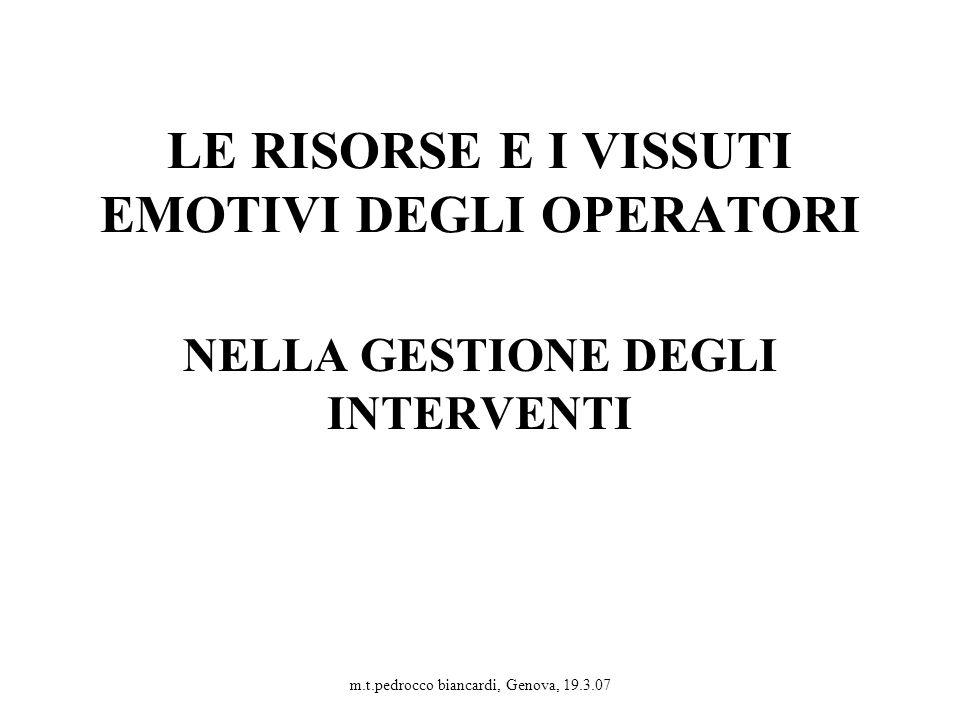 LE RISORSE E I VISSUTI EMOTIVI DEGLI OPERATORI NELLA GESTIONE DEGLI INTERVENTI m.t.pedrocco biancardi, Genova, 19.3.07