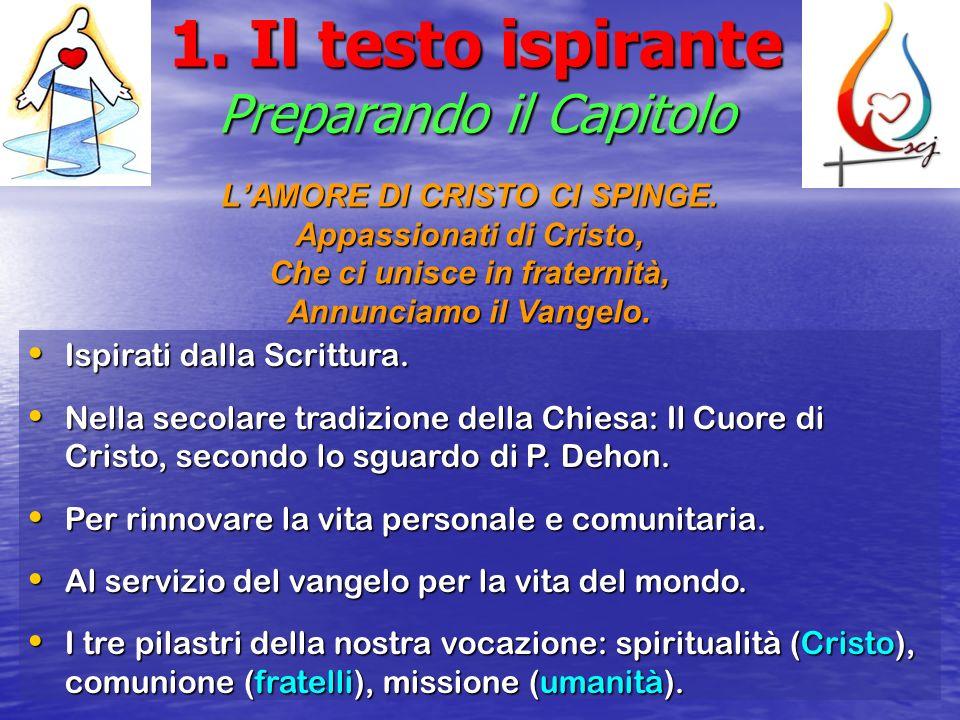 1. Il testo ispirante Preparando il Capitolo LAMORE DI CRISTO CI SPINGE. Appassionati di Cristo, Che ci unisce in fraternità, Annunciamo il Vangelo. I