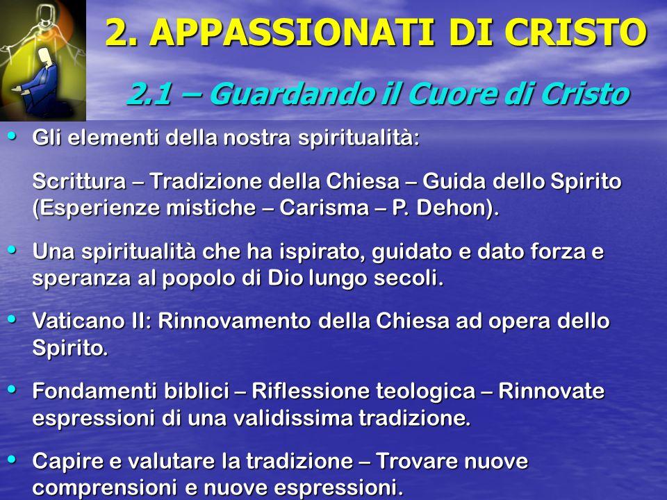 2. APPASSIONATI DI CRISTO 2.1 – Guardando il Cuore di Cristo Gli elementi della nostra spiritualità: Gli elementi della nostra spiritualità: Scrittura