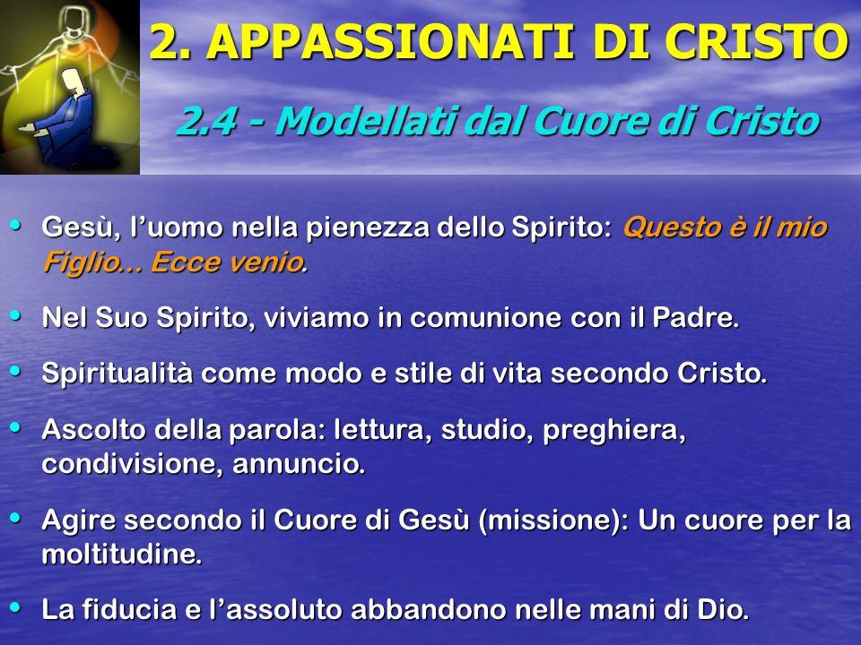 2. APPASSIONATI DI CRISTO 2.4 - Modellati dal Cuore di Cristo Gesù, luomo nella pienezza dello Spirito: Questo è il mio Figlio... Ecce venio. Gesù, lu