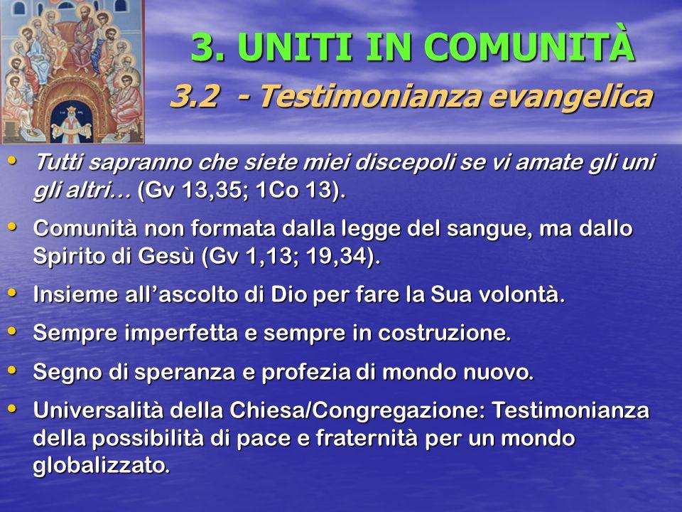 3. UNITI IN COMUNITÀ 3.2 - Testimonianza evangelica Tutti sapranno che siete miei discepoli se vi amate gli uni gli altri… (Gv 13,35; 1Co 13). Tutti s