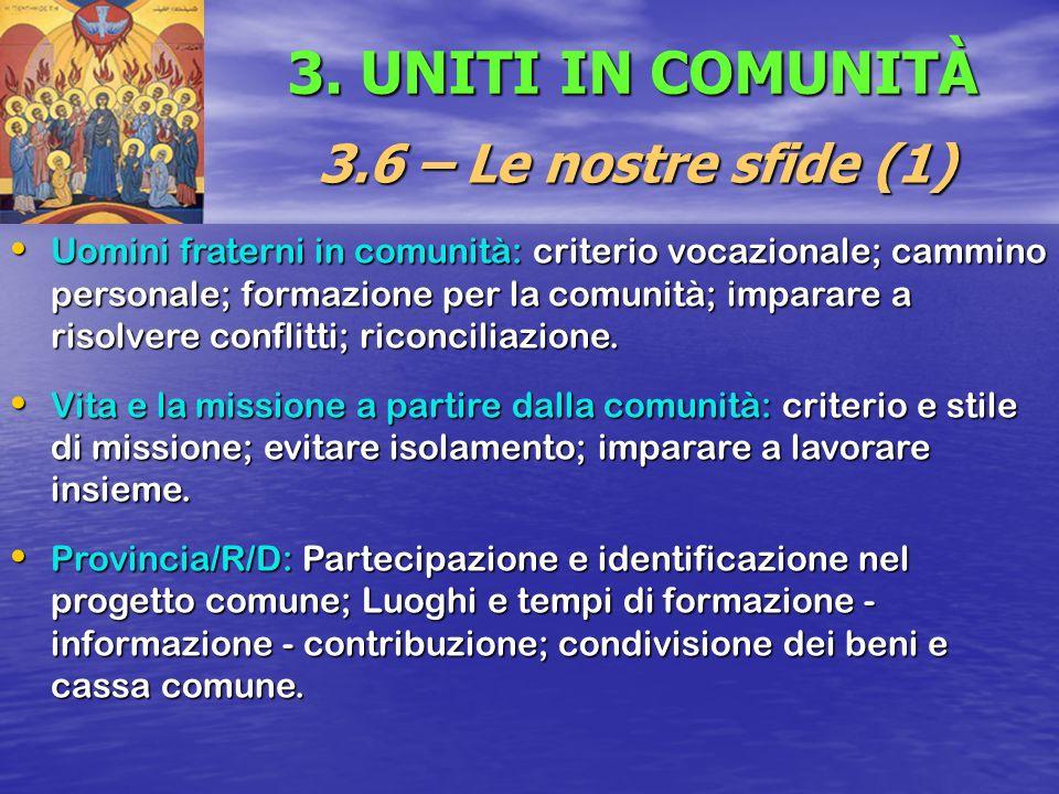 3. UNITI IN COMUNITÀ 3.6 – Le nostre sfide (1) Uomini fraterni in comunità: criterio vocazionale; cammino personale; formazione per la comunità; impar