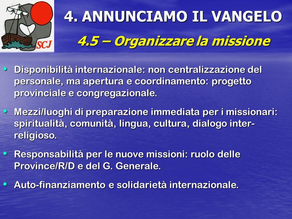 4. ANNUNCIAMO IL VANGELO 4.5 – Organizzare la missione Disponibilità internazionale: non centralizzazione del personale, ma apertura e coordinamento: