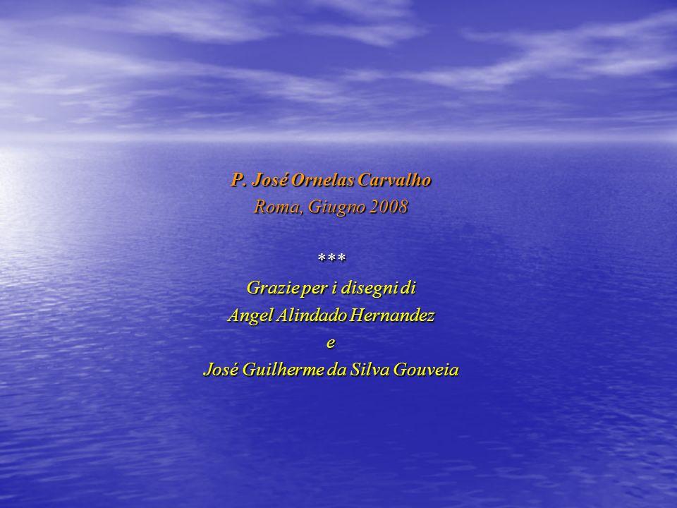 P. José Ornelas Carvalho Roma, Giugno 2008 *** Grazie per i disegni di Angel Alindado Hernandez e José Guilherme da Silva Gouveia