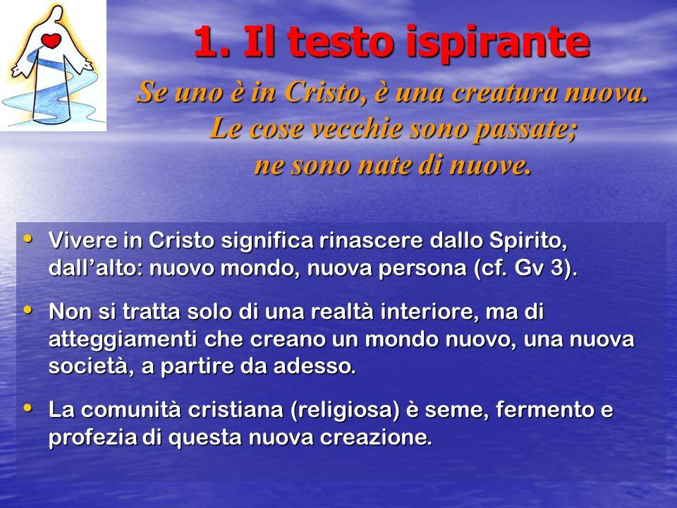 1. Il testo ispirante Se uno è in Cristo, è una creatura nuova. Le cose vecchie sono passate; ne sono nate di nuove. Vivere in Cristo significa rinasc