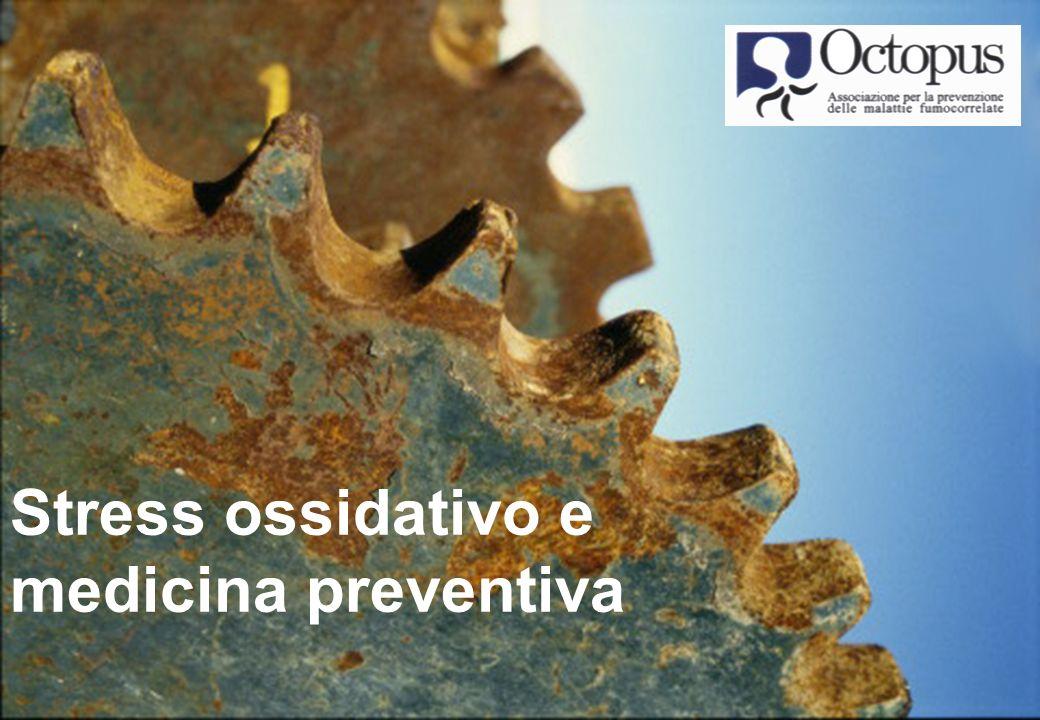 OCTOPUS – Stress ossidativo e medicina preventiva 1 Stress ossidativo e medicina preventiva