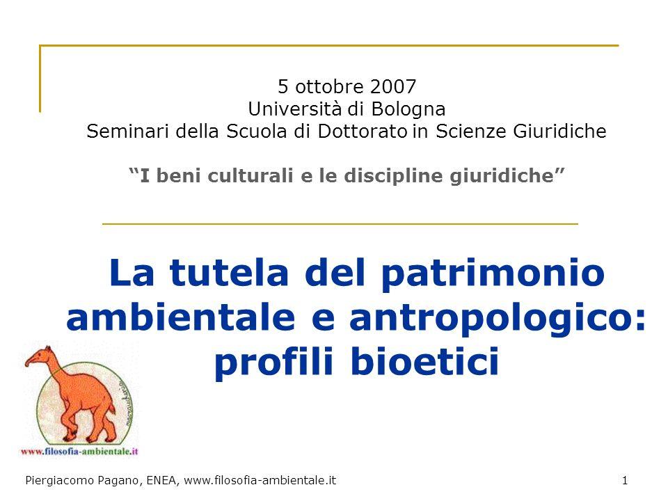 Piergiacomo Pagano, ENEA, www.filosofia-ambientale.it1 La tutela del patrimonio ambientale e antropologico: profili bioetici 5 ottobre 2007 Università