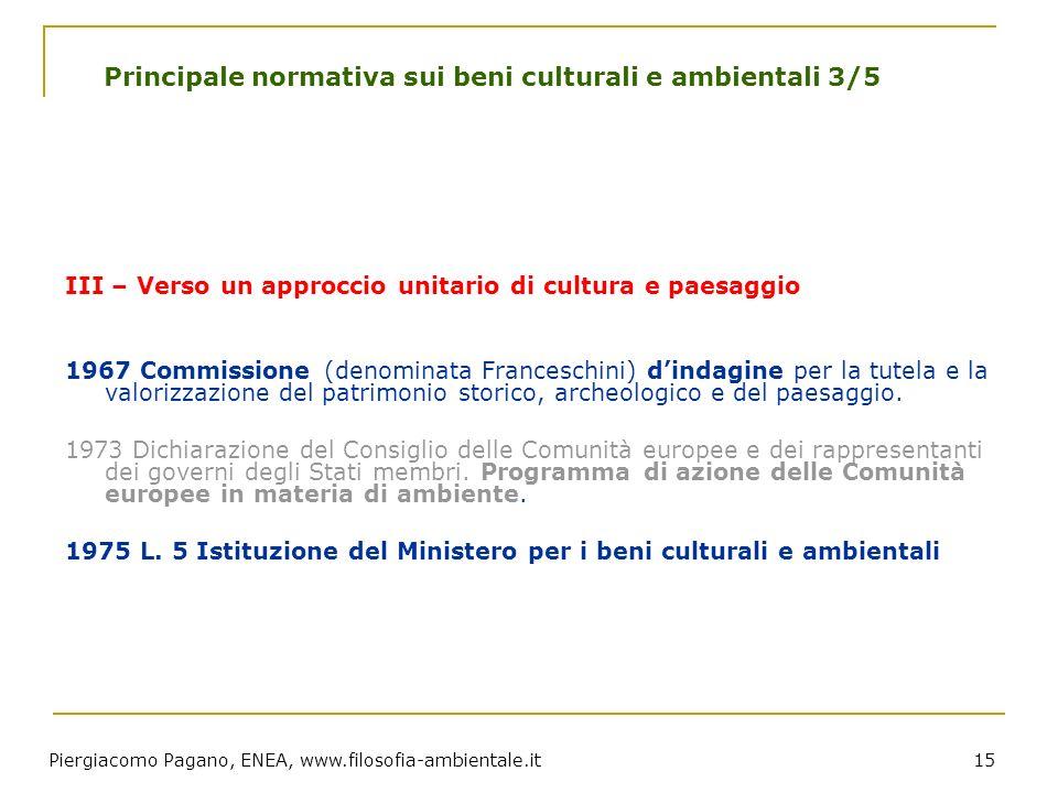 Piergiacomo Pagano, ENEA, www.filosofia-ambientale.it 15 Principale normativa sui beni culturali e ambientali 3/5 III – Verso un approccio unitario di