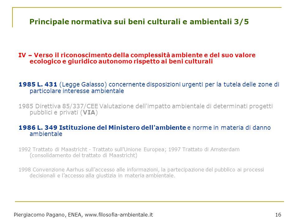 Piergiacomo Pagano, ENEA, www.filosofia-ambientale.it 16 Principale normativa sui beni culturali e ambientali 3/5 IV – Verso il riconoscimento della c