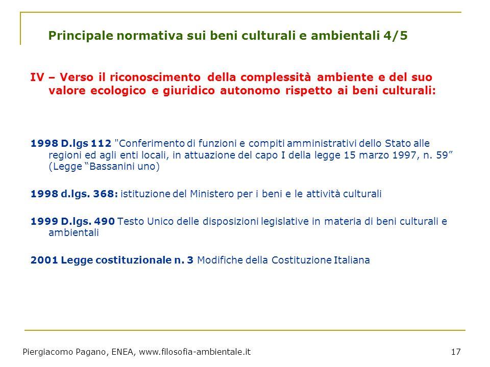 Piergiacomo Pagano, ENEA, www.filosofia-ambientale.it 17 Principale normativa sui beni culturali e ambientali 4/5 IV – Verso il riconoscimento della c