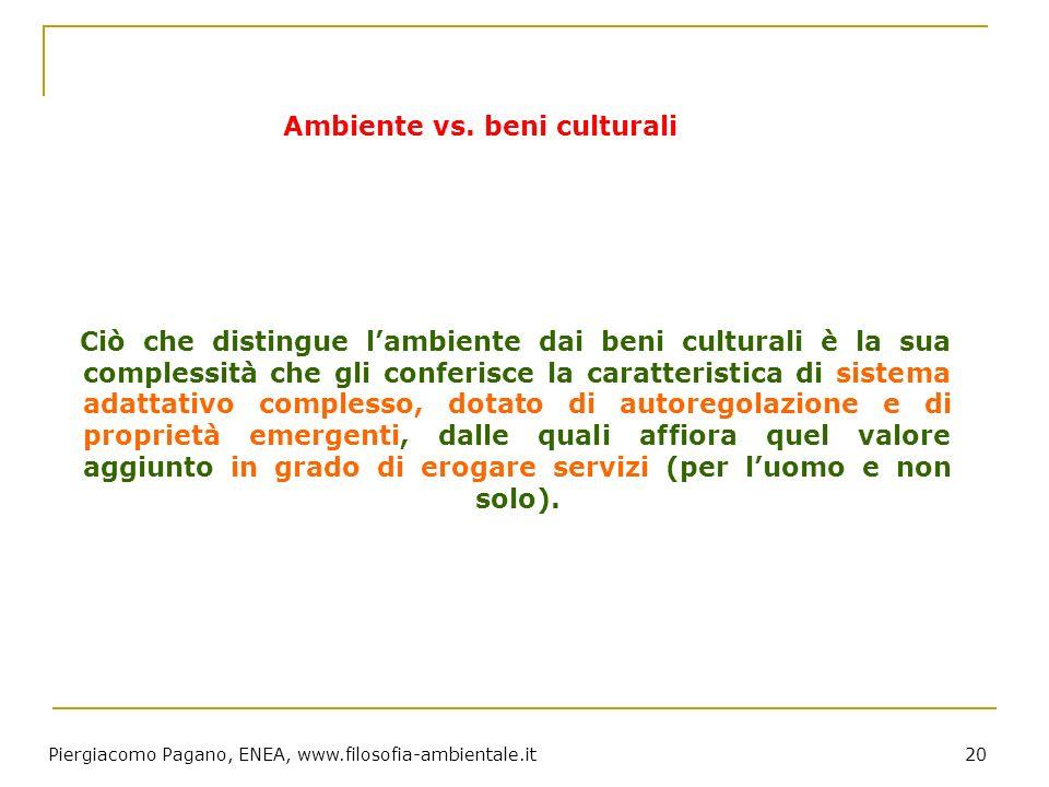 Piergiacomo Pagano, ENEA, www.filosofia-ambientale.it 20 Ciò che distingue lambiente dai beni culturali è la sua complessità che gli conferisce la car