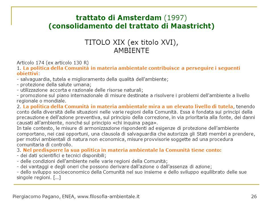 Piergiacomo Pagano, ENEA, www.filosofia-ambientale.it 26 Articolo 174 (ex articolo 130 R) 1. La politica della Comunità in materia ambientale contribu