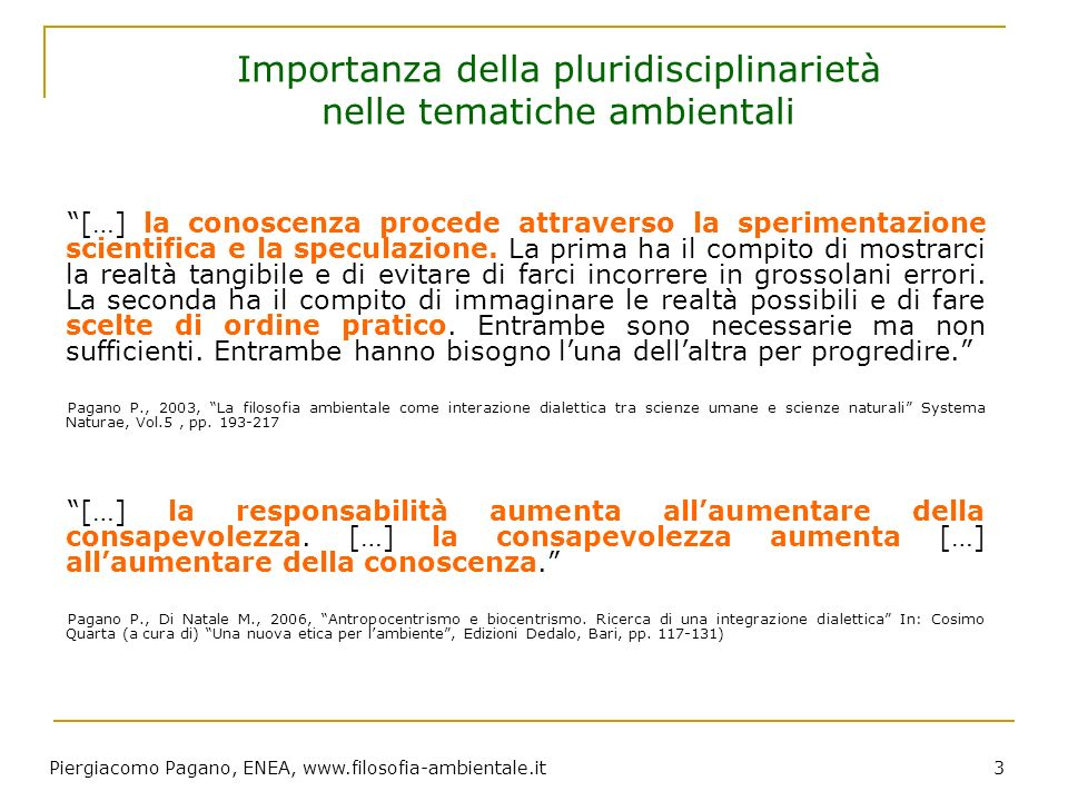 Piergiacomo Pagano, ENEA, www.filosofia-ambientale.it 4 Importanza della pluridisciplinarietà nelle tematiche ambientali Fino a poco tempo fa gli scienziati sono stati consultati raramente.