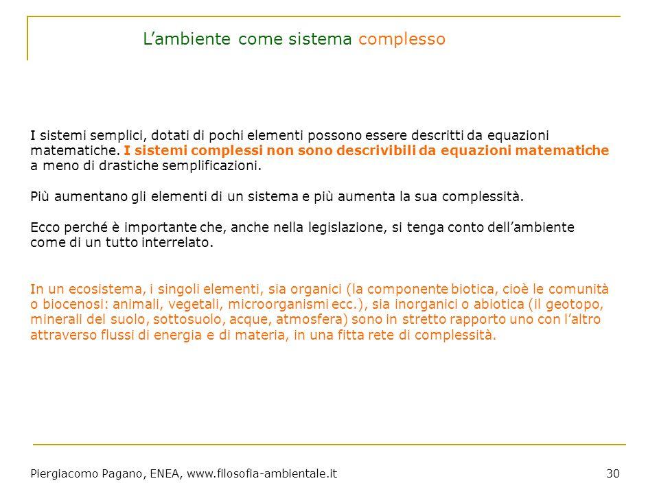 Piergiacomo Pagano, ENEA, www.filosofia-ambientale.it 30 I sistemi semplici, dotati di pochi elementi possono essere descritti da equazioni matematich